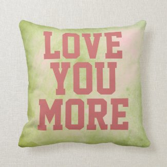 Love You More Quote Pillow