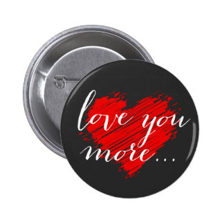 Love you more... red heart pinback button
