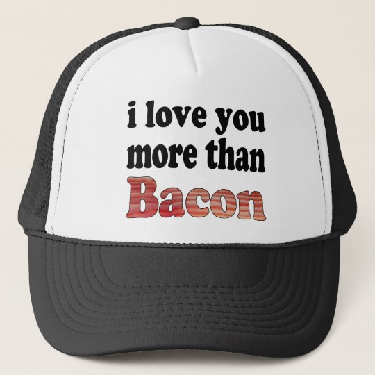 Love You More Than Bacon Trucker Hat