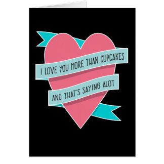 Love You More Than Cupcakes... Funny Love Card