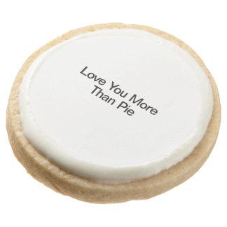 Love You More Than Pie Round Premium Shortbread Cookie