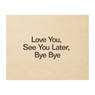 Love You, See You Later, Bye Bye Wood Wall Art