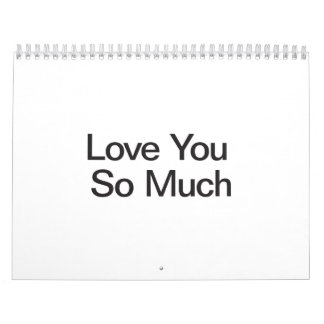 Love You So Much Calendars