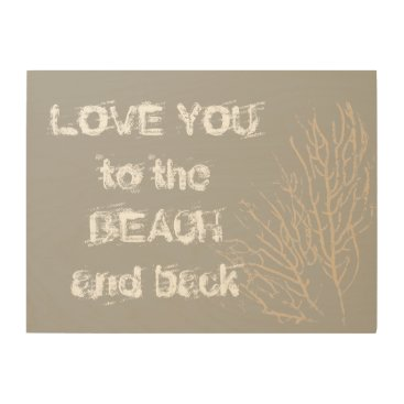 Beach Themed Love You to the Beach and Back Natural Coral Wood Wall Art