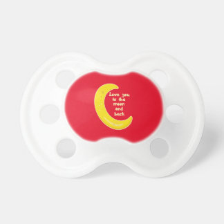 Love You To The Moon And Back Pacifier