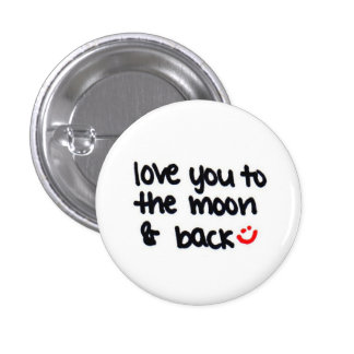 love you to the moon and back :) pinback button