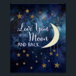 "Love You to the Moon &amp; Back Poster<br><div class=""desc"">A beautiful poster featuring the phrase &quot;I love you to the moon and back&quot;.</div>"