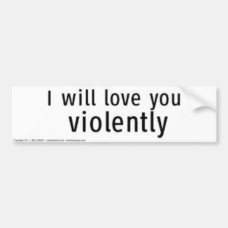 Love you violently car bumper sticker