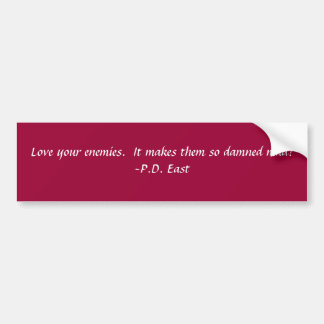 Love your enemies...... bumper stickers