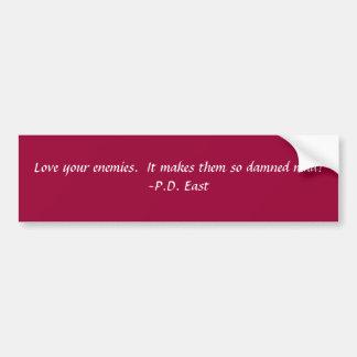 Love your enemies...... car bumper sticker
