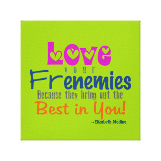 """Love Your Frenemies ~ 12X12 Canvas 1.5"""" Thick"""