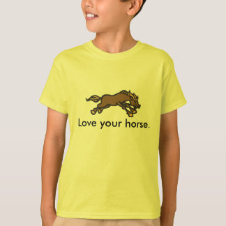 Love your horse. T-Shirt