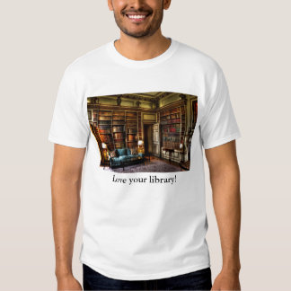 Love your library! t shirt