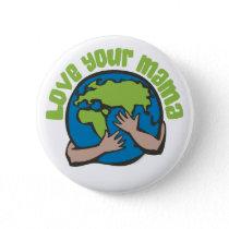 Love Your Mama Earth Environmental Eco Button