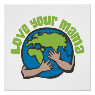 Love Your Mama Environmental Poster