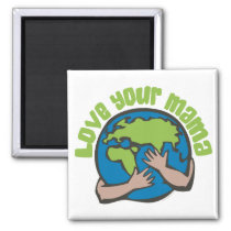 Love Your Mama Planet Earth Environment Recycle Magnet