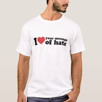 Love your message of hate T-Shirt