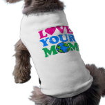 Love Your Mom Dog Clothes