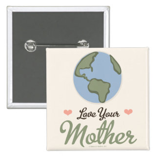 Love Your Mother Earth Button