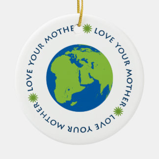 Love Your Mother (Earth) Ceramic Ornament