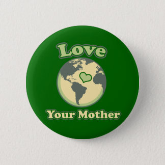 Love your Mother Earth Day Button