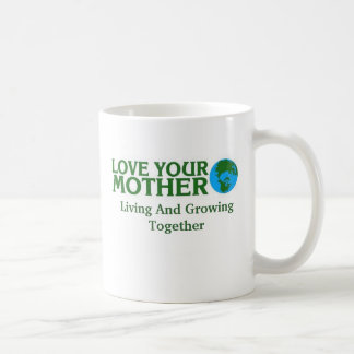 Love Your Mother Earth, Living And Growing Toge... Coffee Mug
