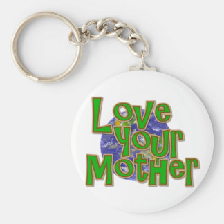 Love Your Mother (Earth)  Save the Planet! Basic Round Button Keychain