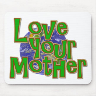 Love Your Mother (Earth)  Save the Planet! Mouse Pad