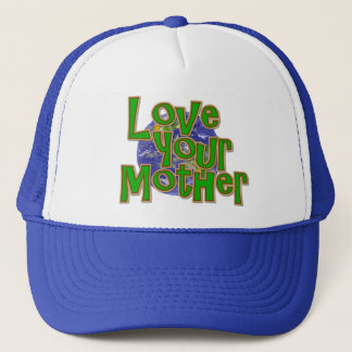 Love Your Mother (Earth)  Save the Planet! Trucker Hat