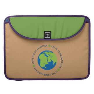 Love Your Mother (Earth) Sleeve For MacBook Pro