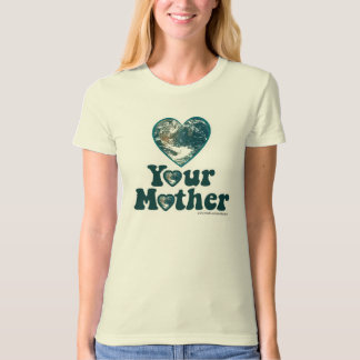 Love Your Mother Earth T Shirt