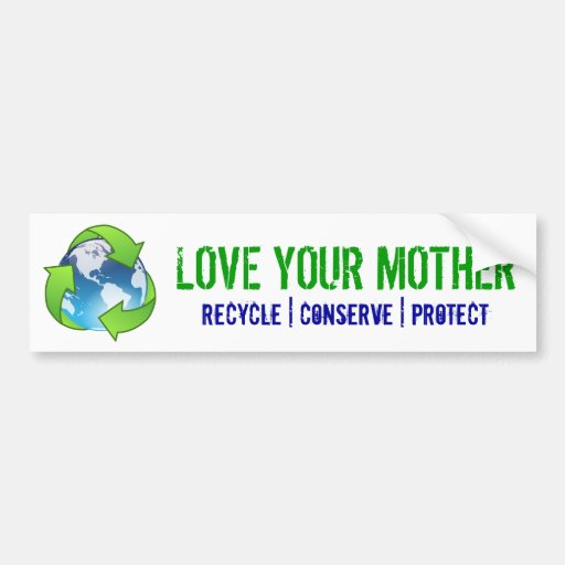 love your mother, recycle, conserve, protect car bumper sticker