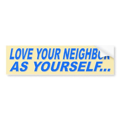 Love your neighbor as yourself car bumper sticker zazzle