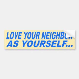 LOVE YOUR NEIGHBOR AS YOURSELF CAR BUMPER STICKER