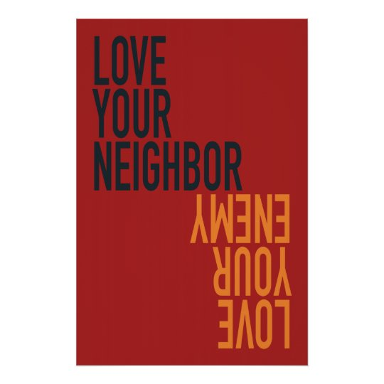 Love Your Neighbor, Love Your Enemy Poster