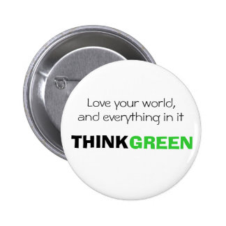 Love your world, and everything in it. THINK GREEN 2 Inch Round Button