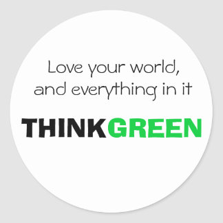 Love your world, and everything in it. THINK GREEN Classic Round Sticker
