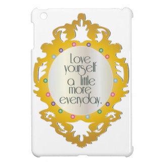 Love Yourself A Little More Everyday Cover For The iPad Mini