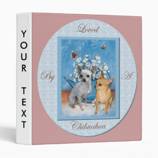 Loved by a Chihuahua 3 Ring Binder