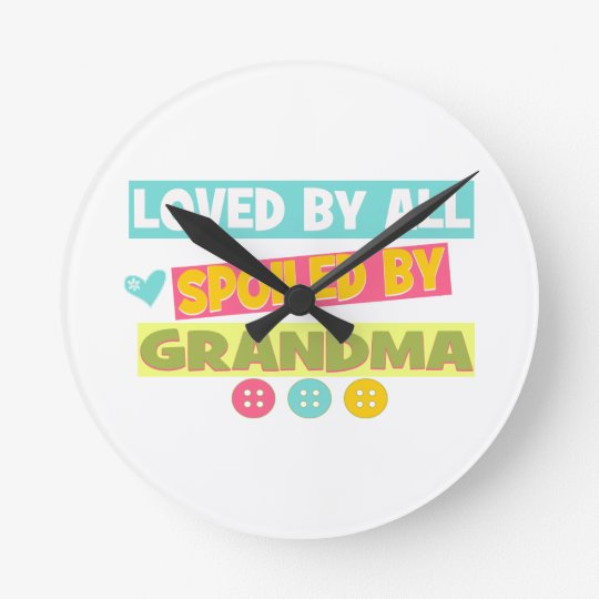 Loved By all spoiled By Grandma Round Clock
