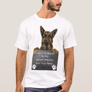 Loved & Protected by my German Shepherd: Dog Name T-Shirt