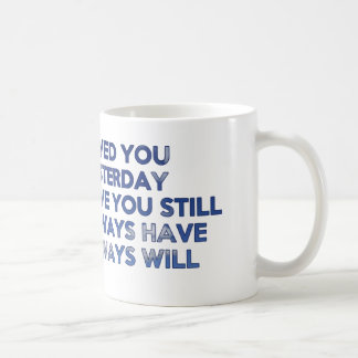 Loved You Yesterday Always Have Always Will Coffee Mug