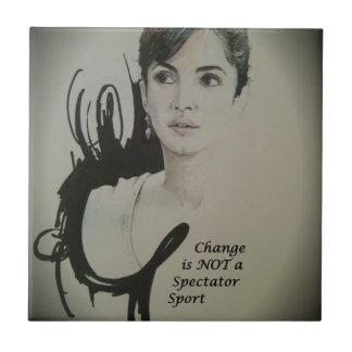 Lovely Change is NOT a Spectator Sport Ceramic Tile