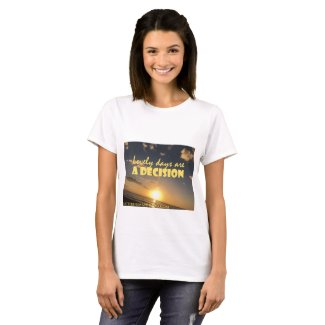 Lovely Days are a Decision - Women's T T-Shirt
