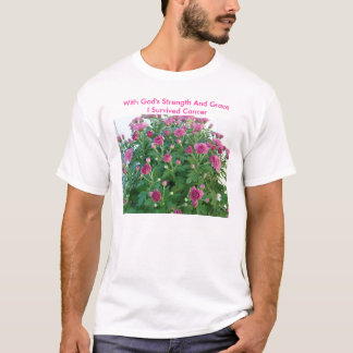 Lovely Pink Mums, With God's Strength And Grace... T-Shirt