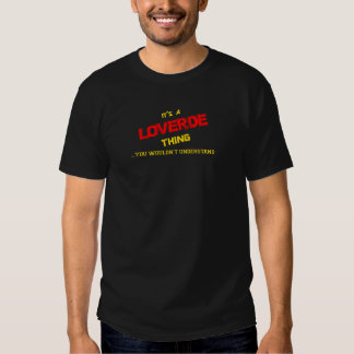 LOVERDE thing, you wouldn't understand. T Shirts