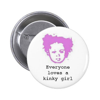 Loves a kinky girl pinback button