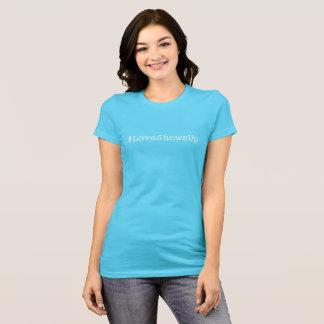 LoveShowsUp t-shirt