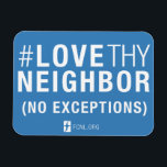 """#LoveThyNeighbor Magnet<br><div class=""""desc"""">Put it on your fridge,  locker,  or car and make this part of your daily practice! Small steps make a difference and this reminds you to lobby with FCNL!</div>"""