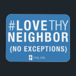 "#LoveThyNeighbor Magnet<br><div class=""desc"">Put it on your fridge,  locker,  or car and make this part of your daily practice! Small steps make a difference and this reminds you to lobby with FCNL!</div>"
